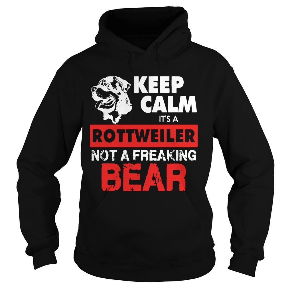 Keep Calm It's A Rottweiler Not A Freaking Bear Hoodie