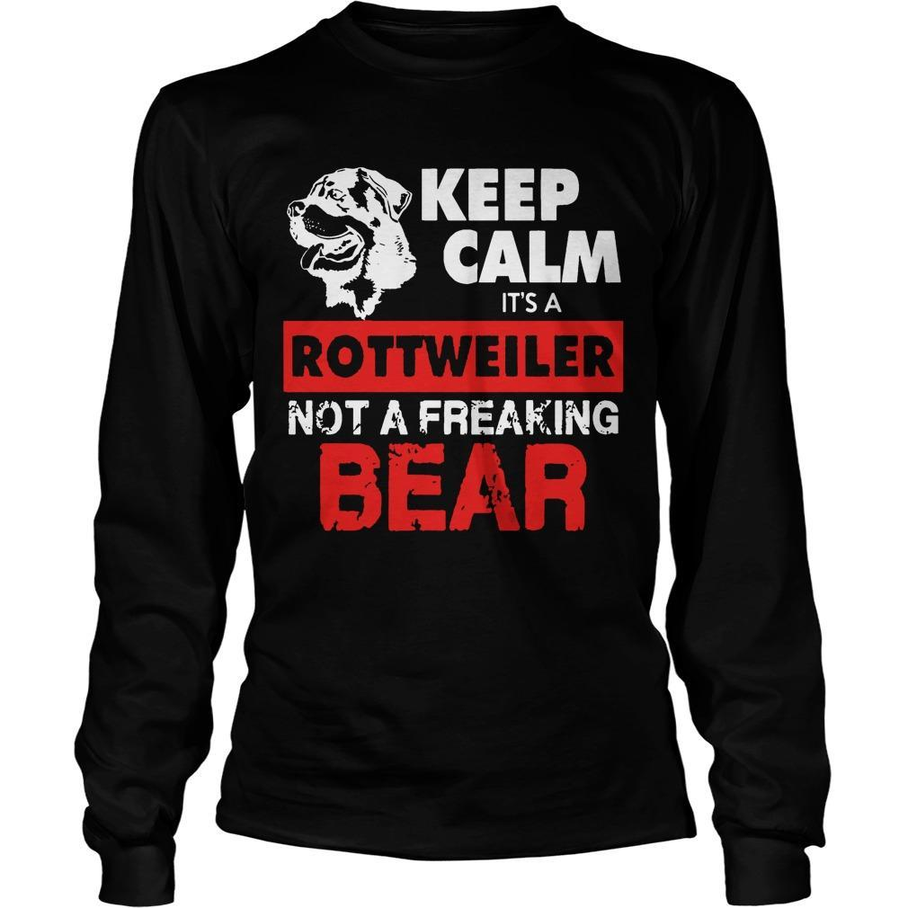 Keep Calm It's A Rottweiler Not A Freaking Bear Longsleeve