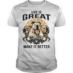 Life Is Great Bulldogs Make It Better Shirt
