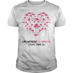 Life Without Flamingo I Don't Think So Shirt
