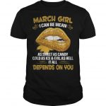 March Girl I Can Be Mean As Sweet As Candy Cold As Ice And Evil As Hell Shirt