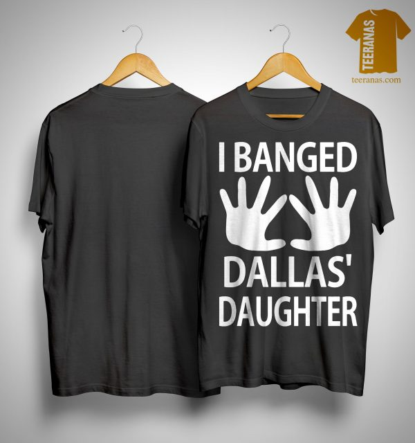 Mjf I Banged Dallas' Daughter Shirt