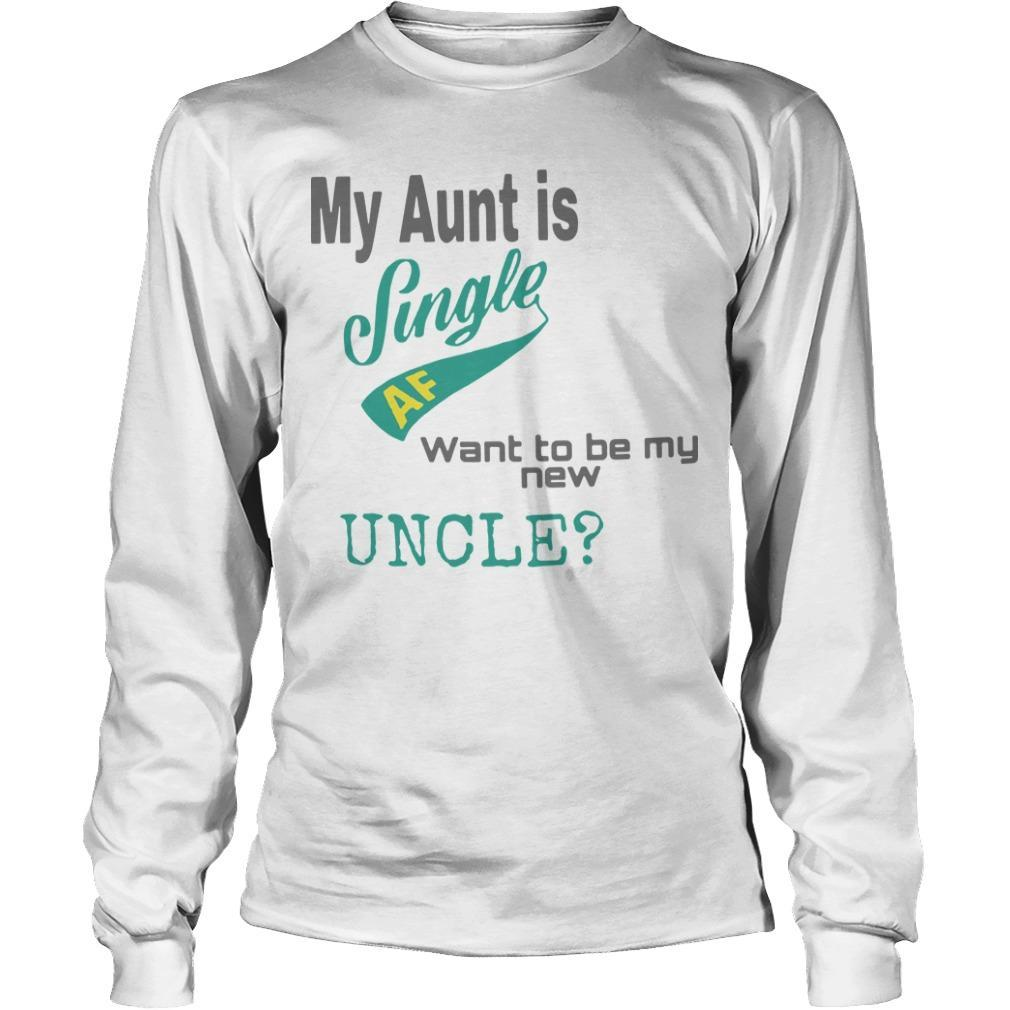My Aunt Is Single Af Want To Be My New Uncle Longsleeve