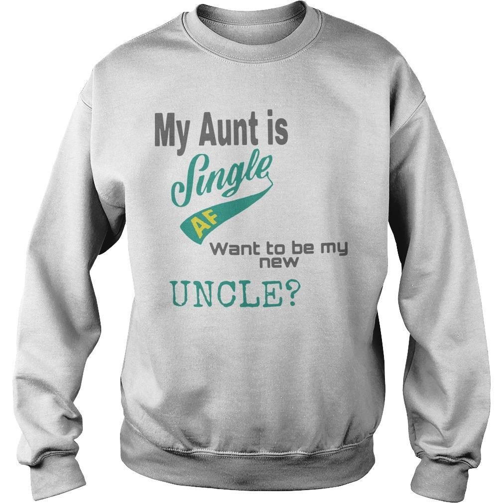My Aunt Is Single Af Want To Be My New Uncle Sweater
