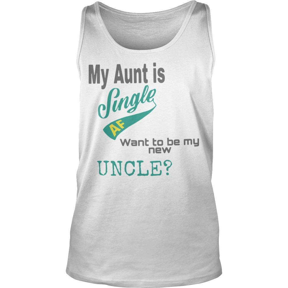 My Aunt Is Single Af Want To Be My New Uncle Tank Top