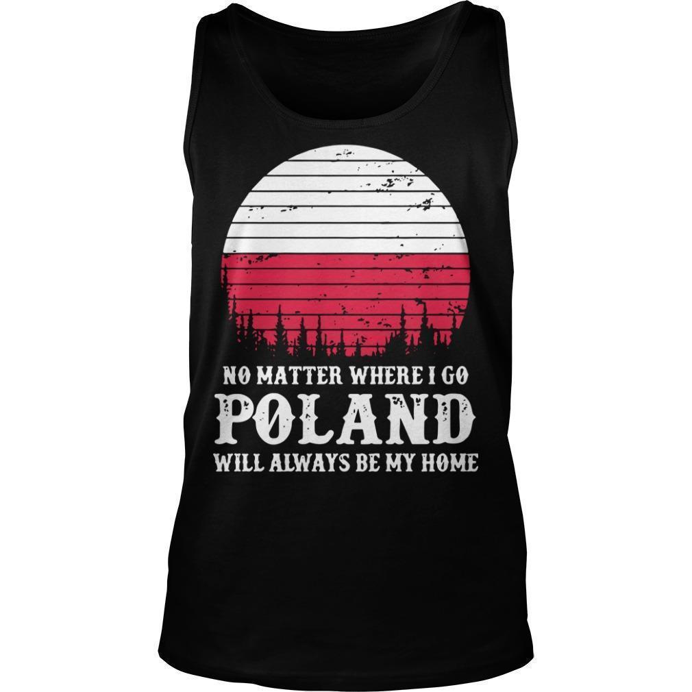 No Matter Where I Go Poland Will Always Be My Home Tank Top