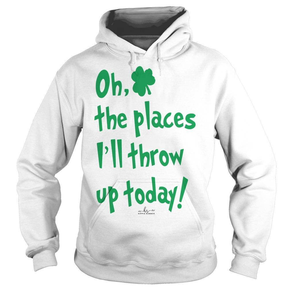 Oh The Places I'll Throw Up Today Hoodie