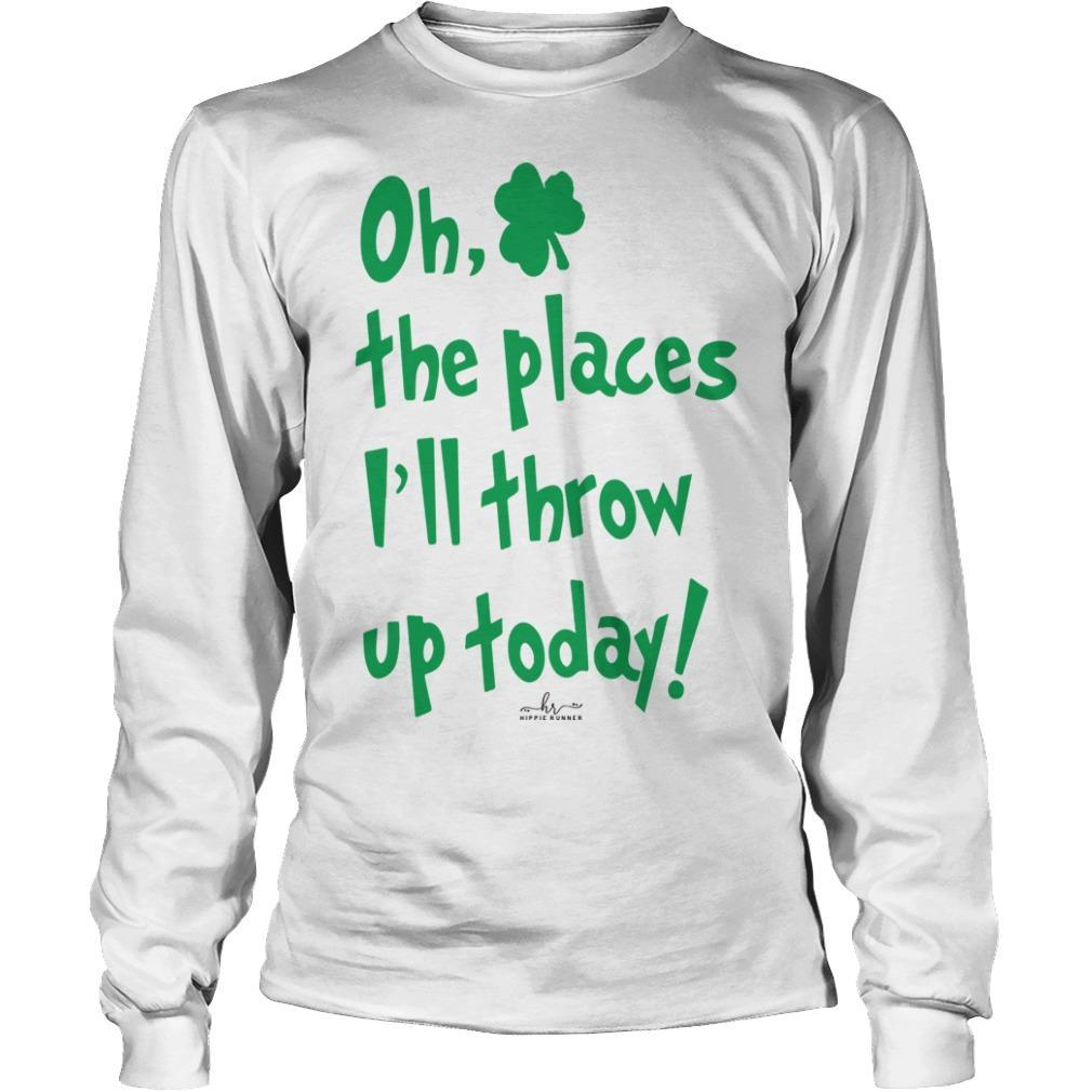 Oh The Places I'll Throw Up Today Longsleeve