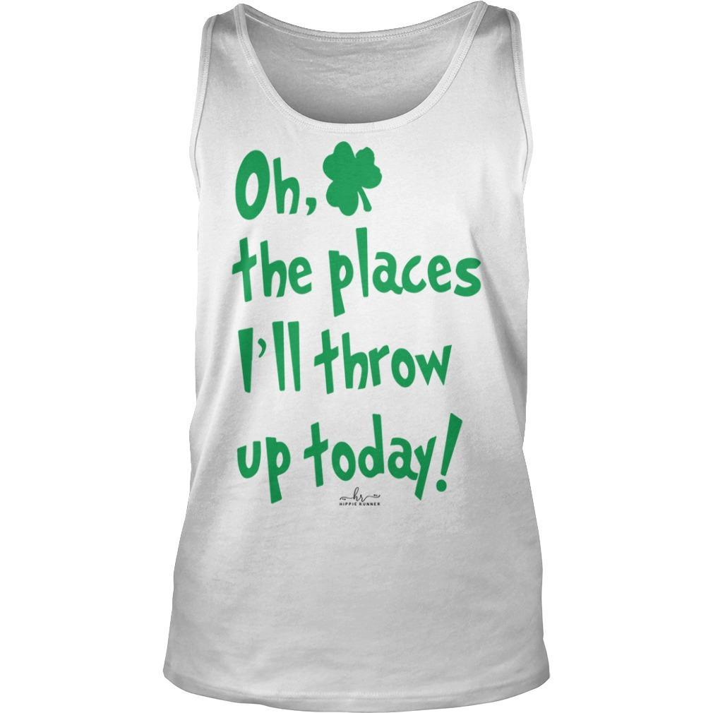 Oh The Places I'll Throw Up Today Tank Top