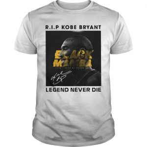 RIP Kobe Bryant Black Mamba Legend Never Die Shirt