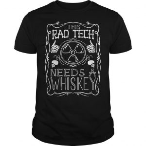 Rad Tech Needs Whiskey Shirt