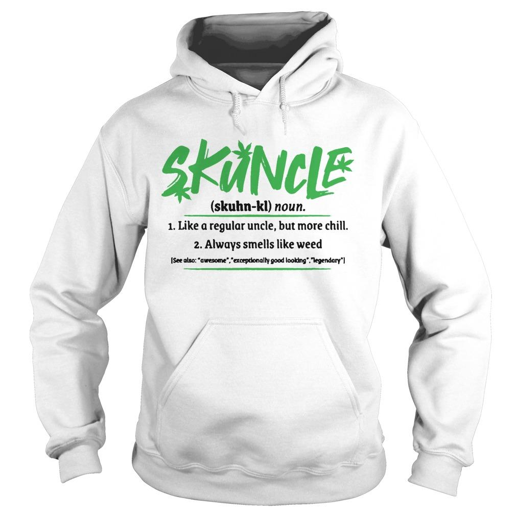 Skuncle Like A Regular Uncle But More Chill Always Smells Like Weed Hoodie