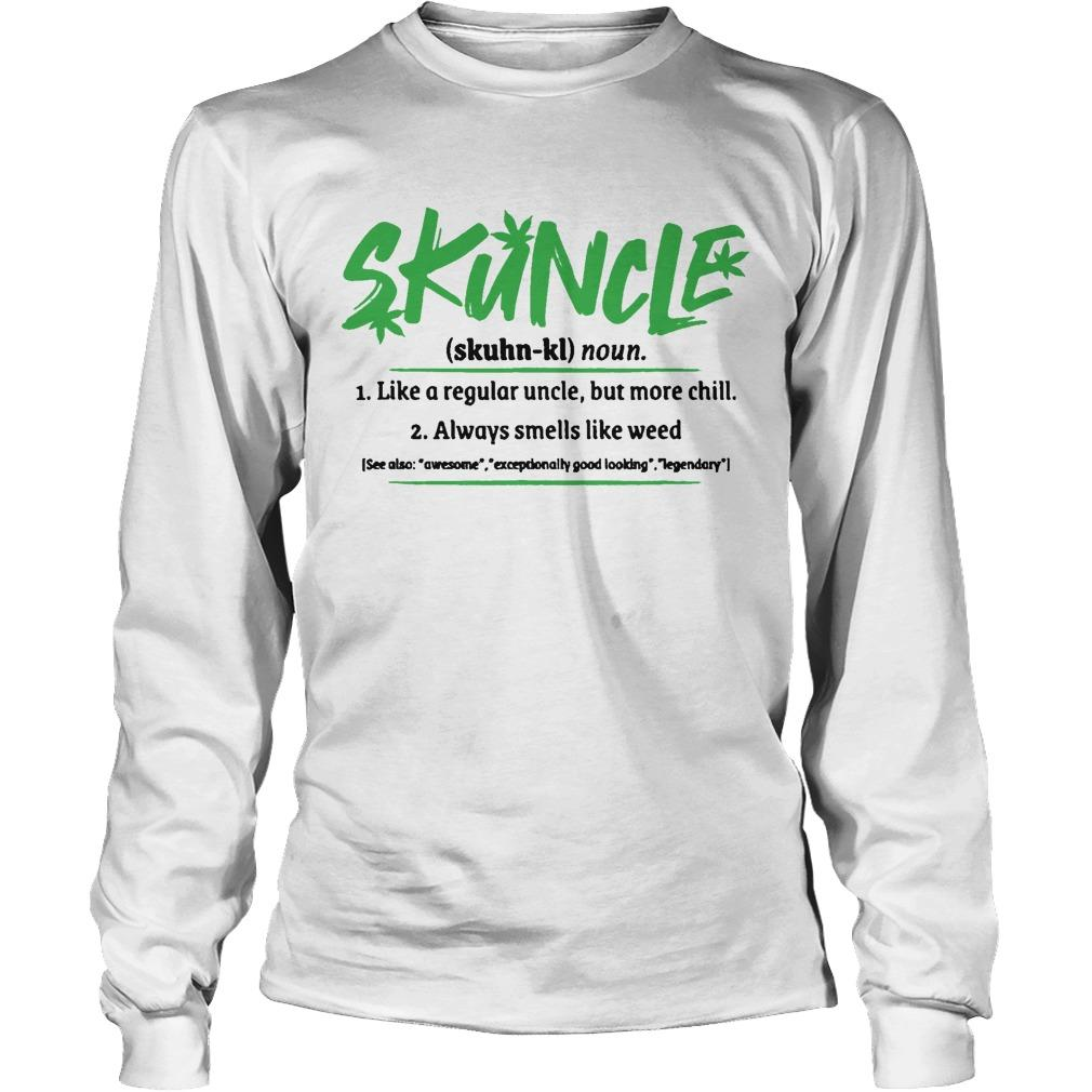 Skuncle Like A Regular Uncle But More Chill Always Smells Like Weed Longsleeve
