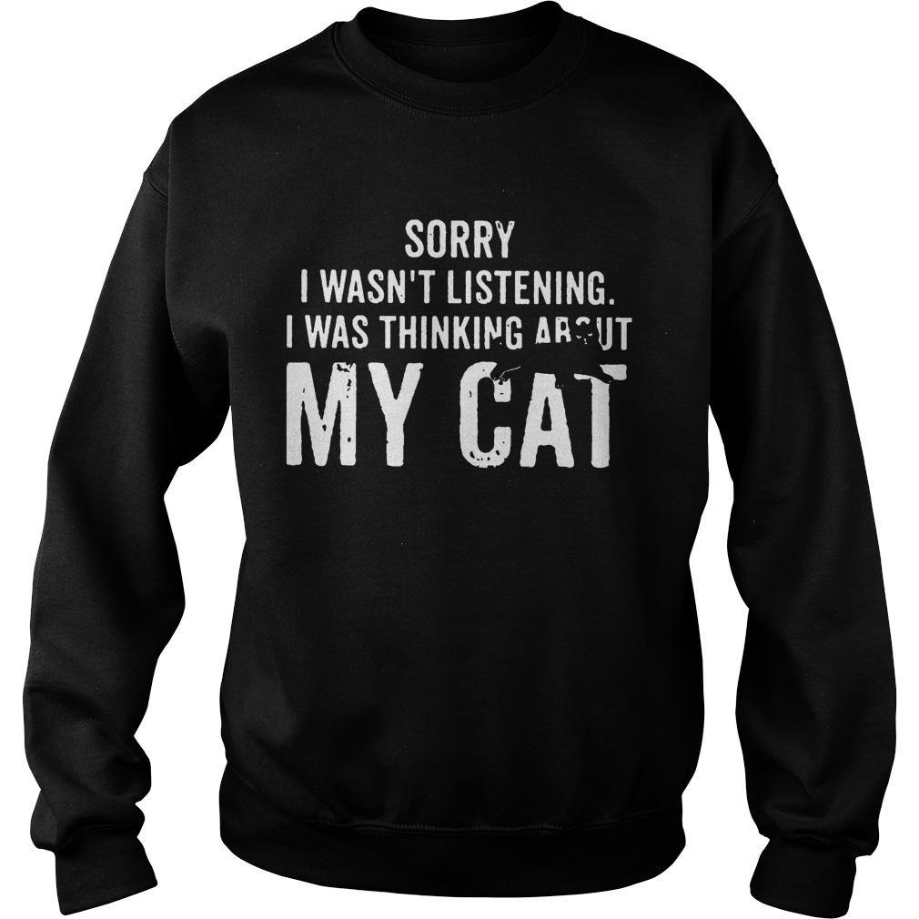 Sorry I Wasn't Listening I Was Thinking About My Cat Sweater