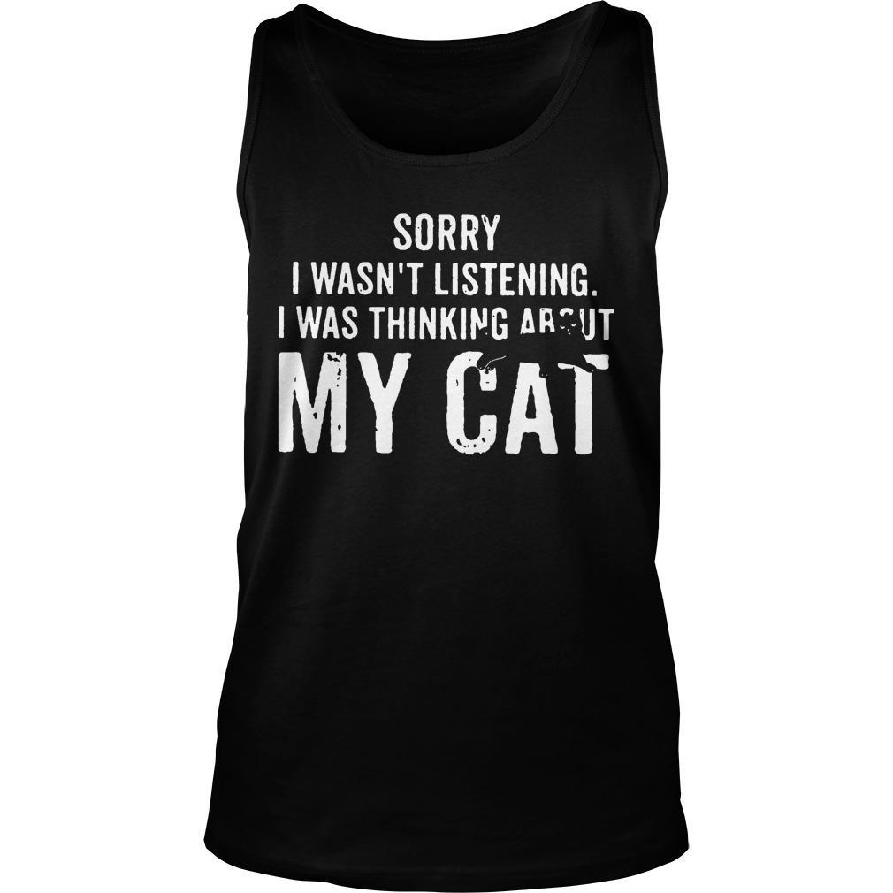 Sorry I Wasn't Listening I Was Thinking About My Cat Tank Top