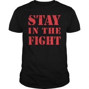 Stay In The Fight T Shirt Nationals