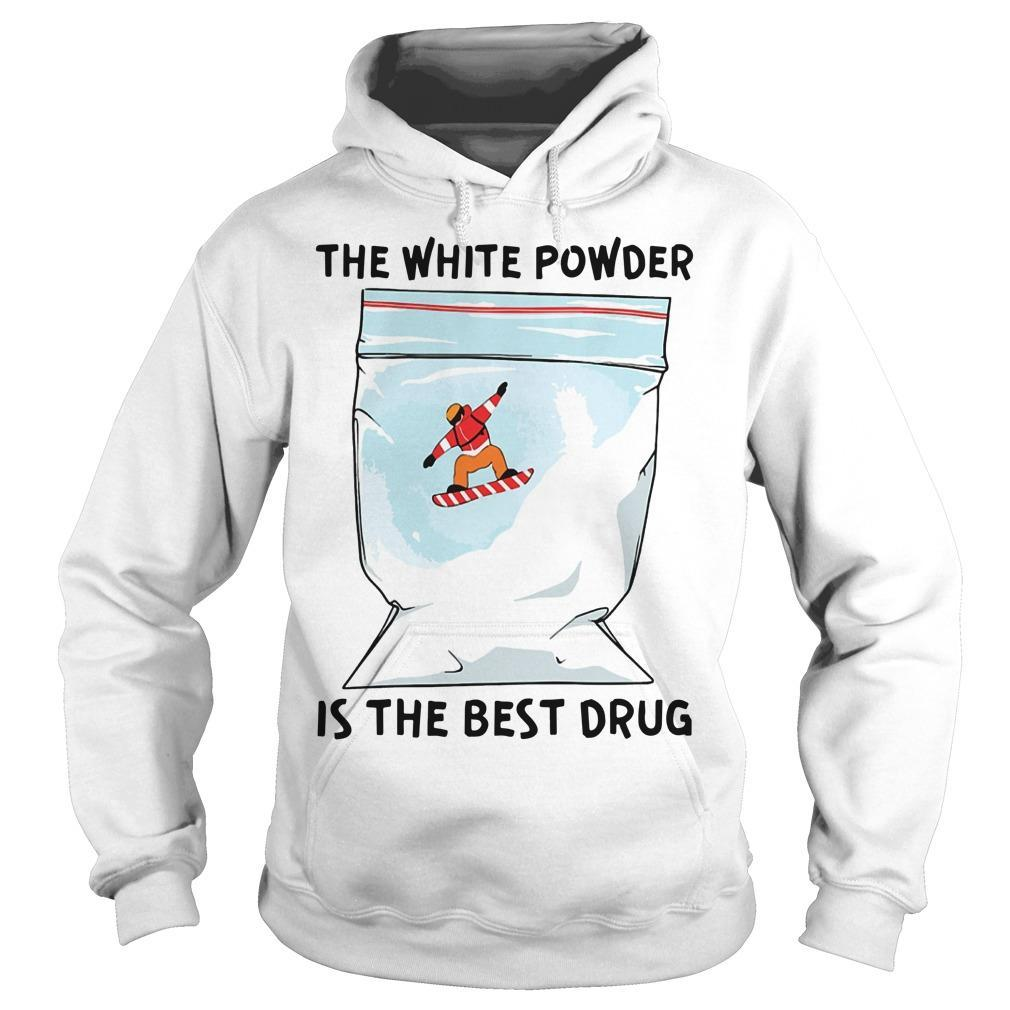 The White Powder Is The Best Drug Hoodie