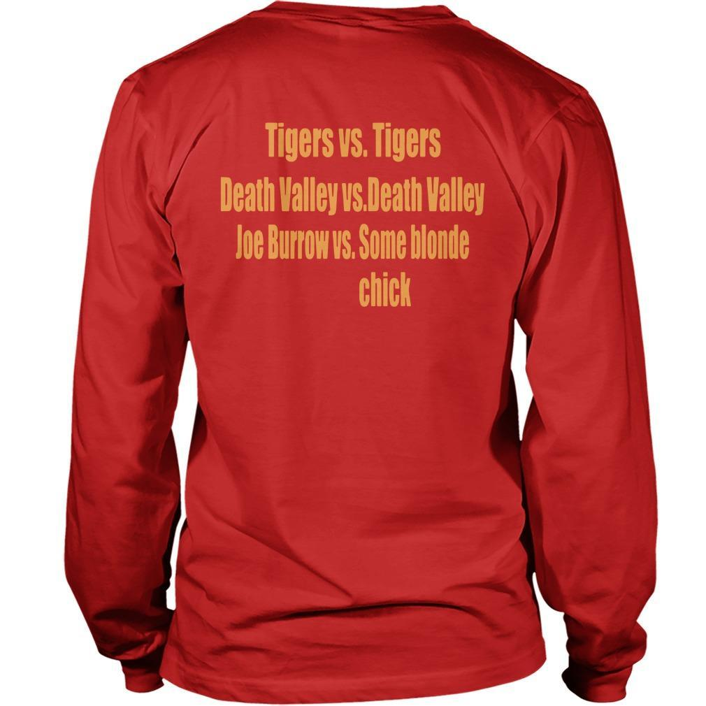 Tigers Vs Tigers Death Valley Vs Death Valley Joe Burrow Vs Some Blonde Chick Longsleeve