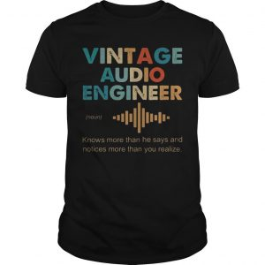 Vintage Audio Engineer Knows More Than He Says And Notices More Shirt