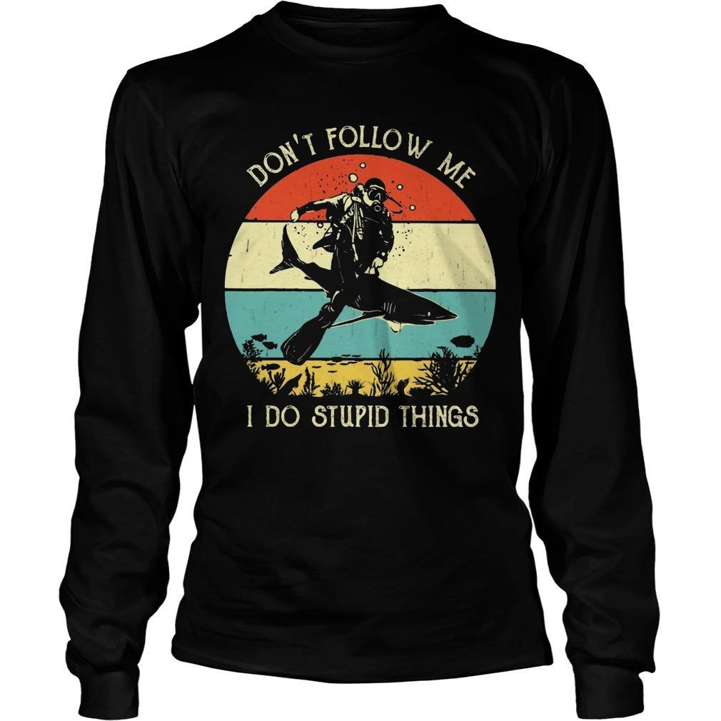 Vintage Scuba Diving Don't Follow Me I Do Stupid Things Longsleeve