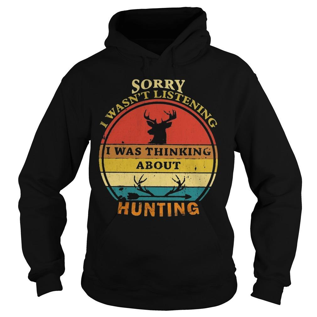 Vintage Sorry I Wasn't Listening I Was Thinking About Hunting Hoodie