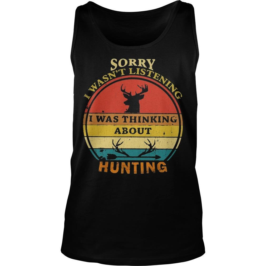 Vintage Sorry I Wasn't Listening I Was Thinking About Hunting Tank Top
