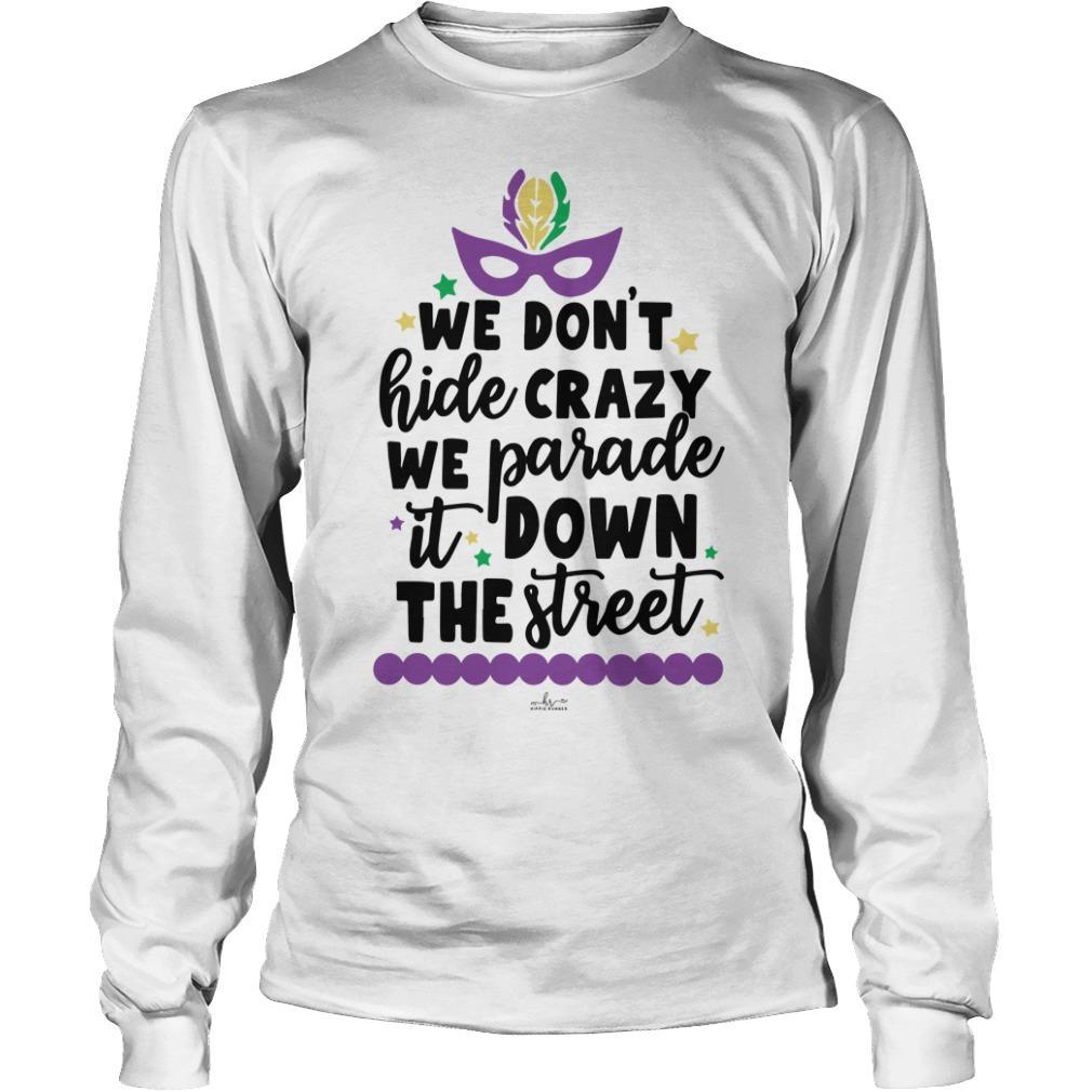 We Don't Hide Crazy We Parade It Down The Street Longsleeve