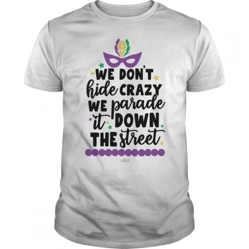 We Don't Hide Crazy We Parade It Down The Street Shirt