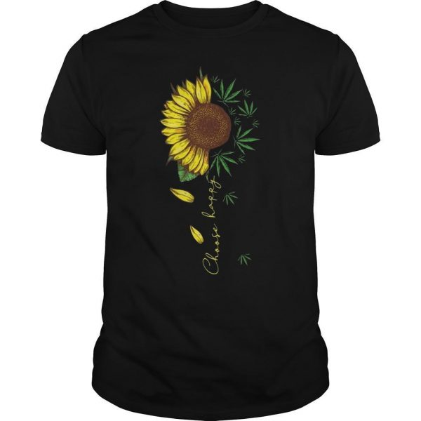 Weed And Sunflower Choose Happy Shirt