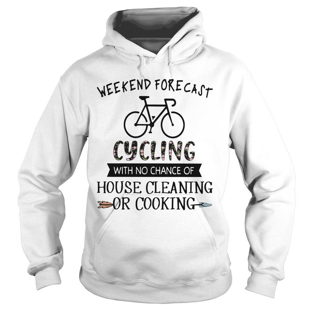 Weekend Forecast Cycling With No Chance Of House Cleaning Or Cooking Hoodie