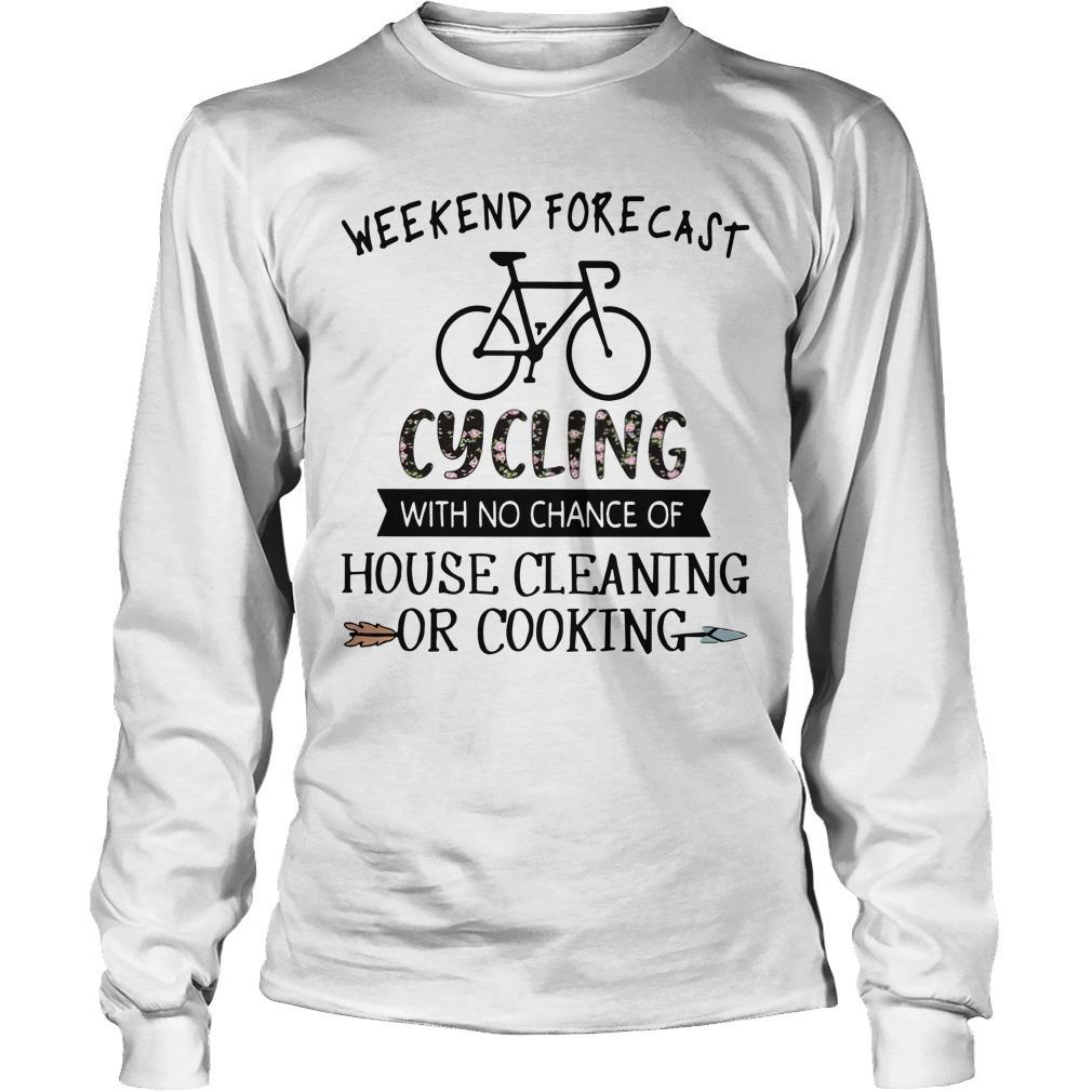 Weekend Forecast Cycling With No Chance Of House Cleaning Or Cooking Longsleeve