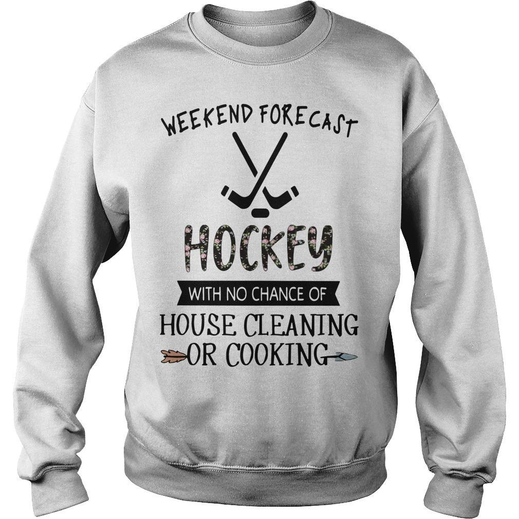 Weekend Forecast Hockey With No Chance Of House Cleaning Or Cooking Sweater