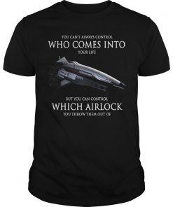 You Can't Always Control Who Comes Into Your Life But You Can Control Which Airflock Shirt
