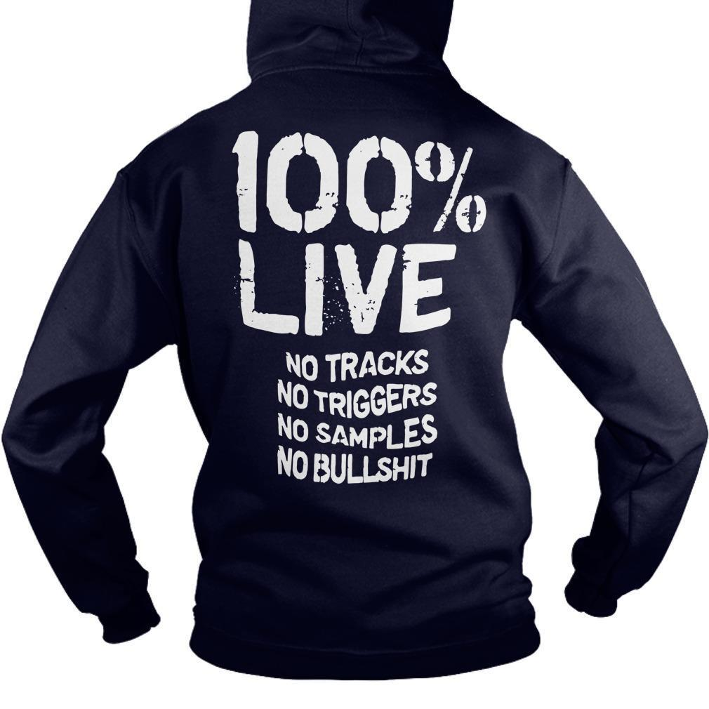 100% Live No Tracks No Triggers No Samples No Bullshit Hoodie