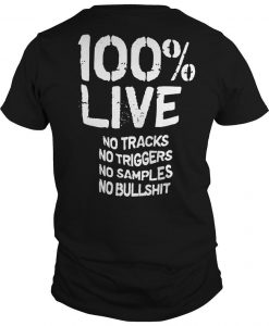 100% Live No Tracks No Triggers No Samples No Bullshit Shirt