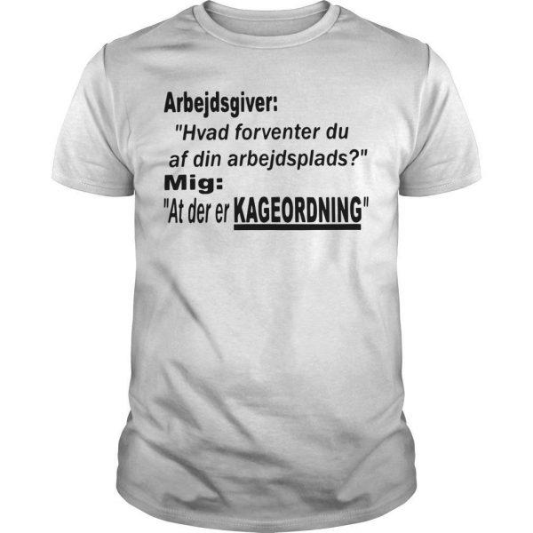 Arbejdsgiver Hvad Forventer Du Af Din Arbejdsplads Mig At Der Er Kageordning Shirt