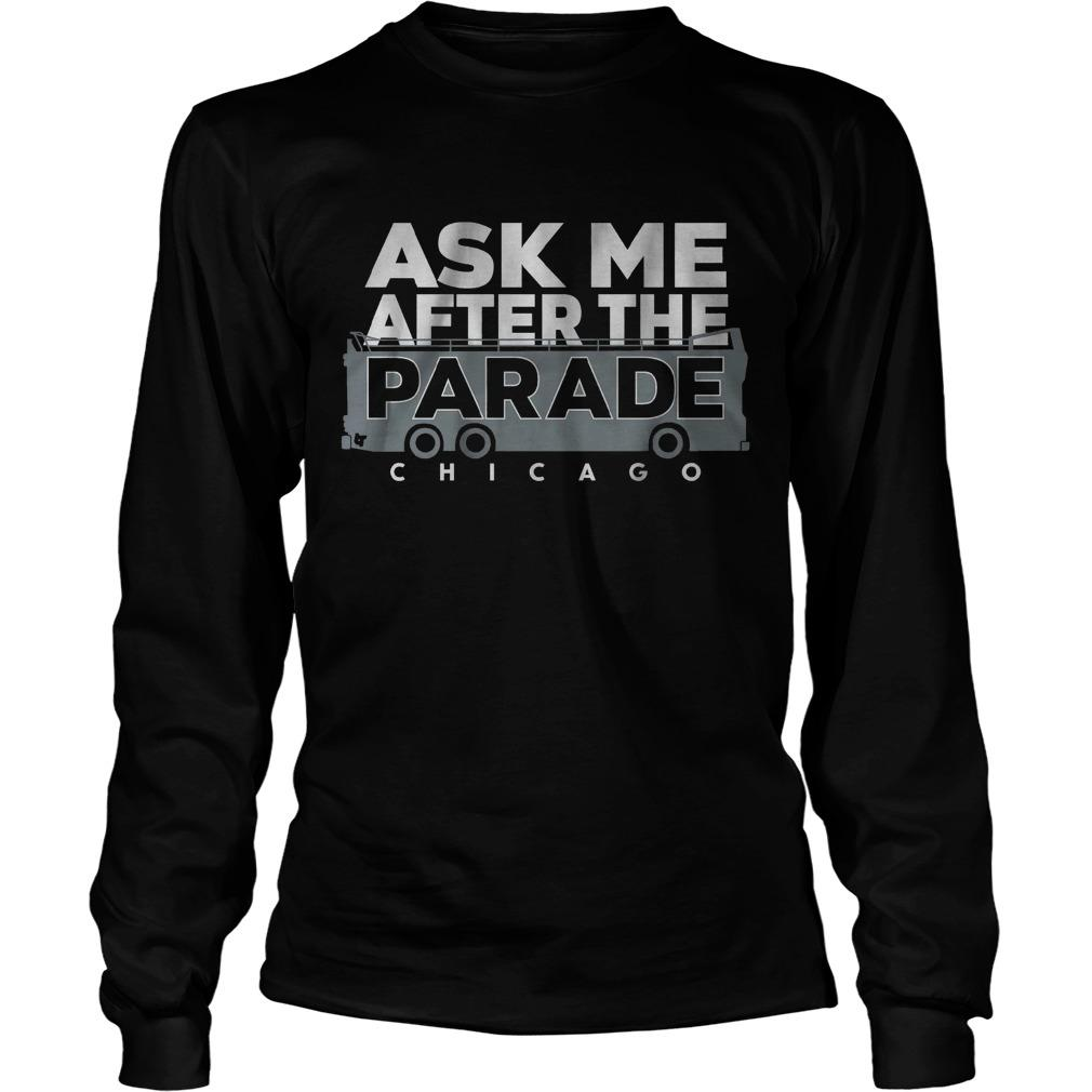 Ask Me After The Parade Chicago Longsleeve