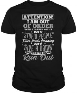 Attention I Am Out Of Order My Stupid People Filter Needs Cleaning My Give A Damn Shirt