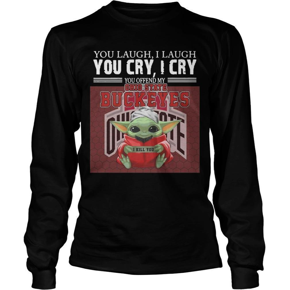 Baby Yoda You Laugh I Laugh You Cry I Cry You Offend My Ohio State Buckeyes I Kill You Longsleeve