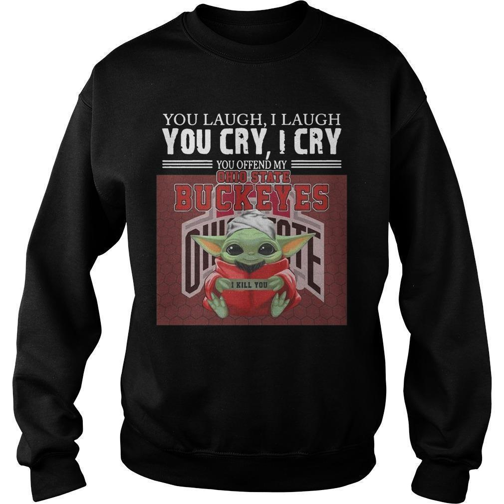 Baby Yoda You Laugh I Laugh You Cry I Cry You Offend My Ohio State Buckeyes I Kill You Sweater