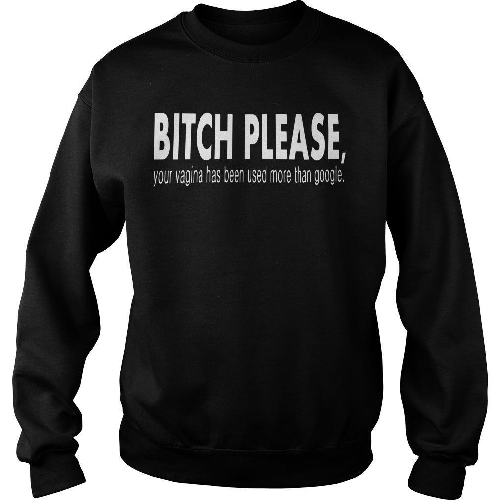 Bitch Please Your Vagina Has Been Used More Than Google Sweater