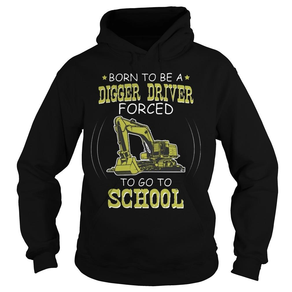 Born To Be A Digger Driver Forced To Go To School Hoodie