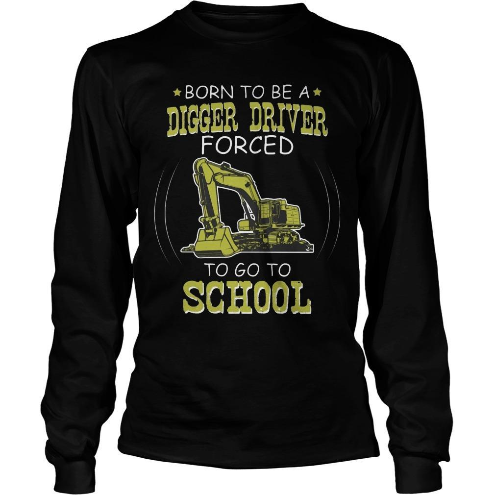 Born To Be A Digger Driver Forced To Go To School Longsleeve