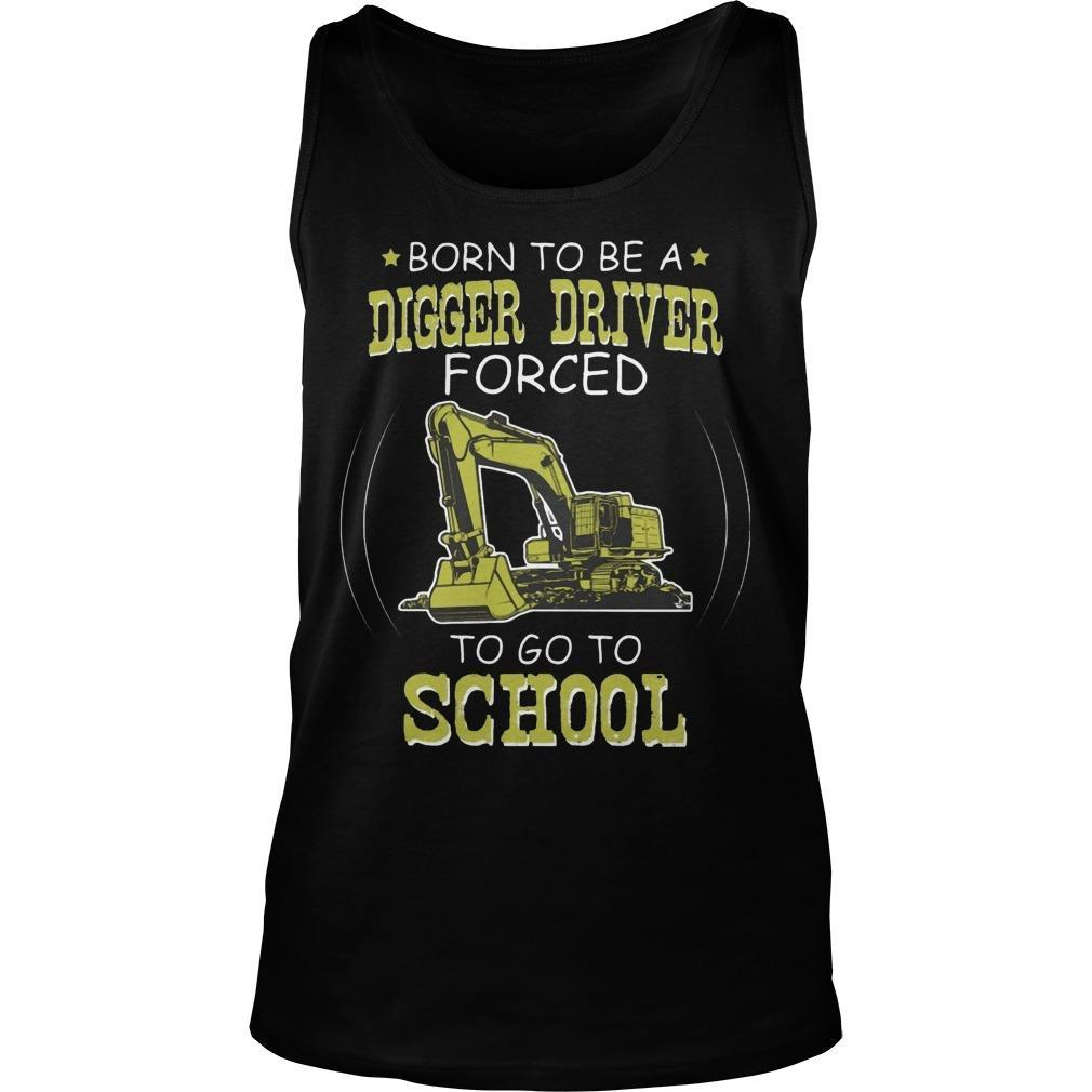 Born To Be A Digger Driver Forced To Go To School Tank Top