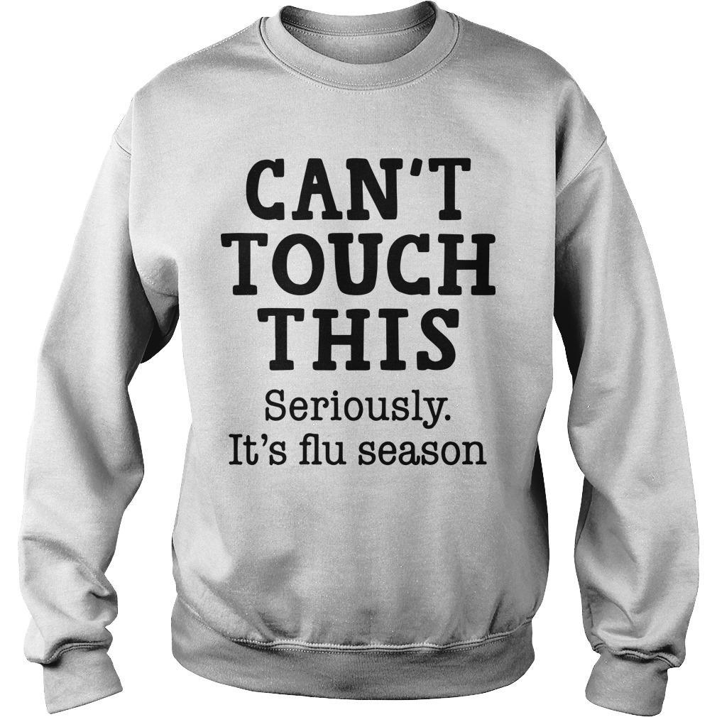 Can't Touch This Seriously It's Flu Season Sweater