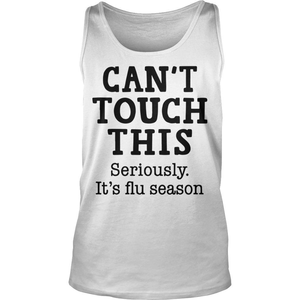 Can't Touch This Seriously It's Flu Season Tank Top