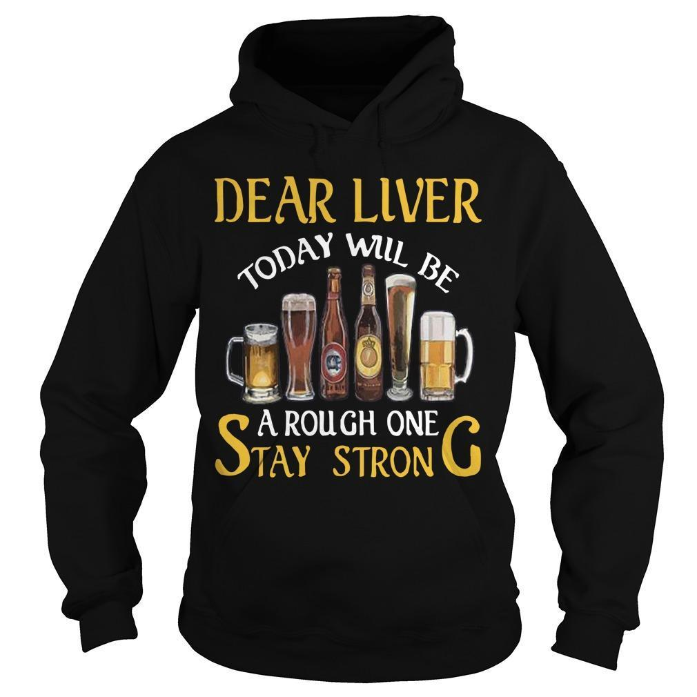 Dear Liver Today Will Be A Rough One Stay Strong Hoodie