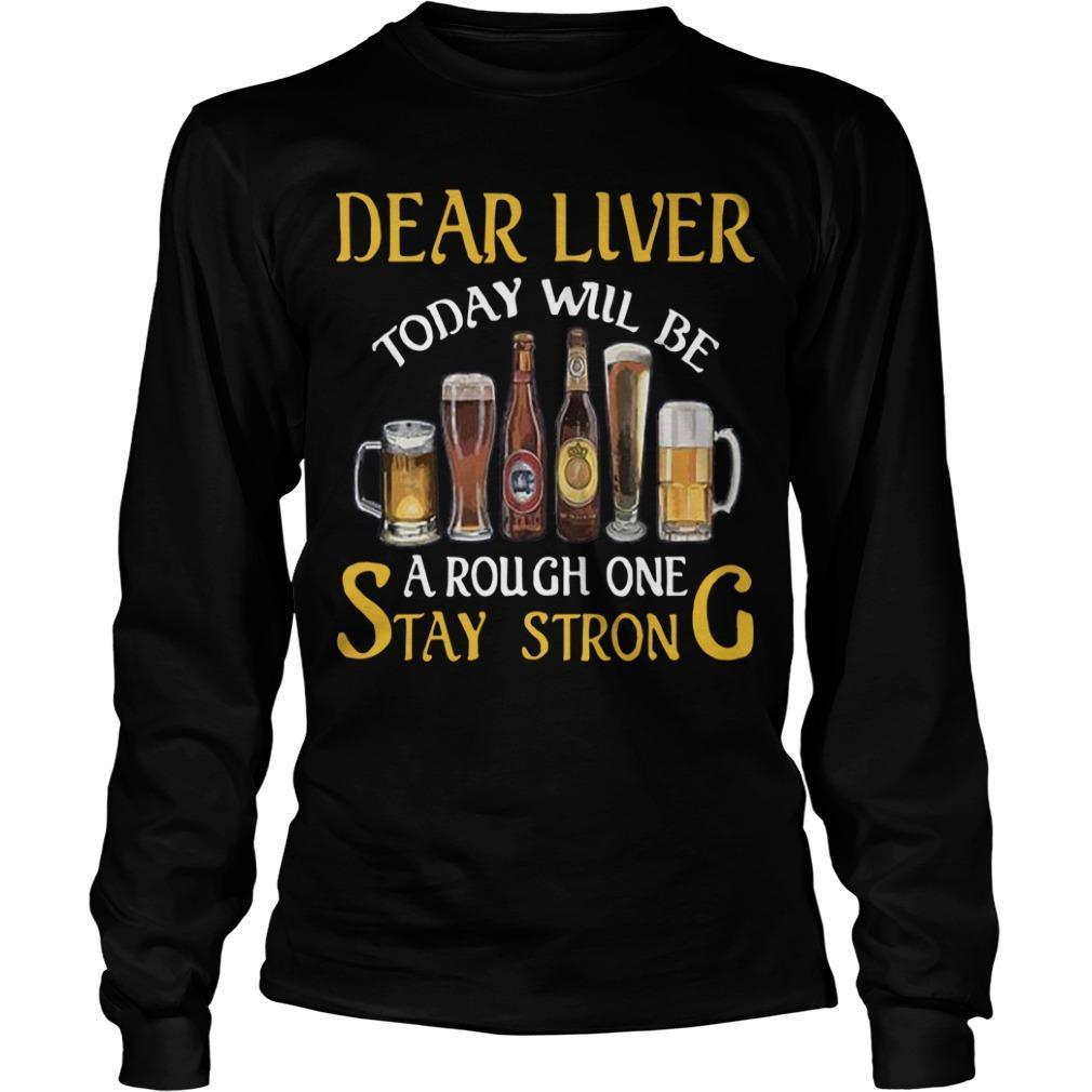 Dear Liver Today Will Be A Rough One Stay Strong Longsleeve