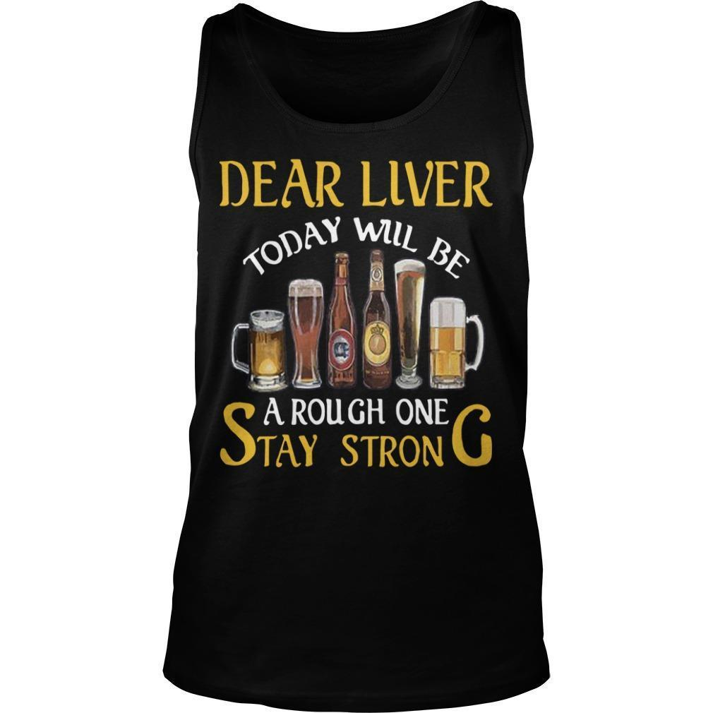 Dear Liver Today Will Be A Rough One Stay Strong Tank Top