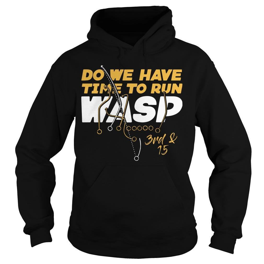 Do We Have Time To Run Wasp 3rd And 15 Hoodie